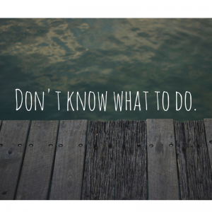 dont-know-what-to-do